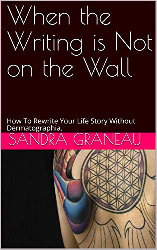 When the Writing is Not on the Wall: How To Rewrite Your Life Story Without Dermatographia. (English Edition)