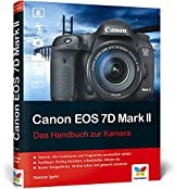 Canon EOS 7D Mark II: Das Handbuch zur Kamera