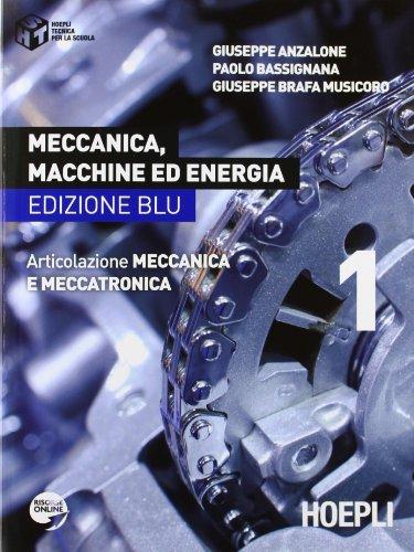 Meccanica, macchine ed energia. Articolazione meccanica e meccatronica. Ediz. blu. Per le Scuole superiori: 1