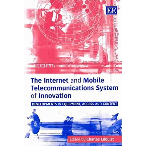 [(The Internet and Mobile Telecommunications System of Innovation : Developments in Equipment, Access and Content)] [By (author) Charles Edquist] published on (March, 2003)