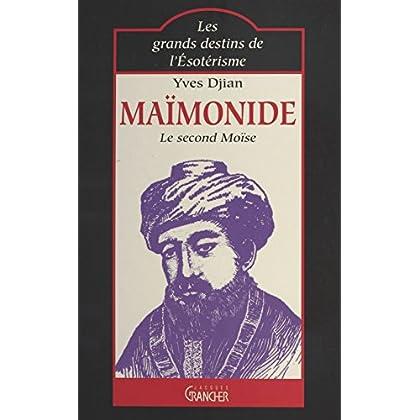 Maïmonide : le second Moïse (Les grands destins de l'esoter)