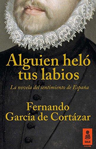 Alguien heló tus labios: La novela del sentimiento de España (KF nº 14) por Fernando García de Cortázar