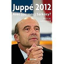 Juppé 2012: Avec (ou sans) Sarkozy ?