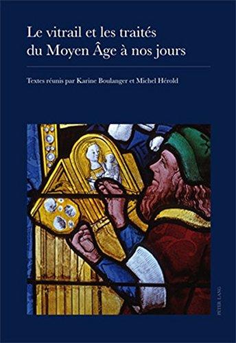 Le Vitrail Et Les Traités Du Moyen Âge À Nos Jours: Actes Du XXIII E Colloque International Du