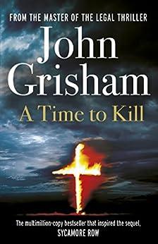 A Time To Kill (Jake Brigance Book 1) by [Grisham, John]