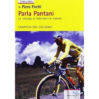 Parla Pantani. La Cronaca, Le Interviste E Le Imprese