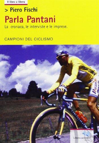 Parla Pantani. La cronaca, le interviste e le imprese por Piero Fischi