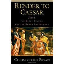 Render to Caesar: Jesus, the Early Church, and the Roman Superpower by Christopher Bryan (2005-08-25)