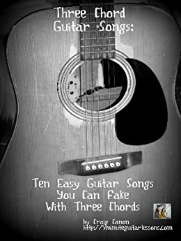Three Chord Guitar Songs: 10 Easy Guitar Songs You Can Fake With Three Chords (English Edition) par [Canon, Craig]