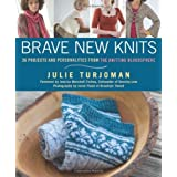 Brave New Knits: 26 Projects and Personalities from the Knitting Blogosphere by Julie Turjoman (2010-08-31)