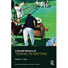 A Social History of Tennis in Britain (Routledge Research in Sports History)
