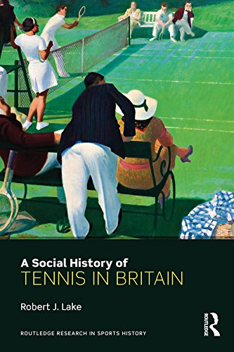 A Social History of Tennis in Britain (Routledge Research in Sports History Book 5) (English Edition) por Robert J. Lake