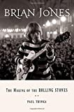 Brian Jones: The Making of the Rolling Stones by Paul Trynka (2014-10-09)