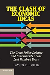 The Clash of Economic Ideas: The Great Policy Debates and Experiments of the Last Hundred Years by Lawrence H. White (2012-04-09)