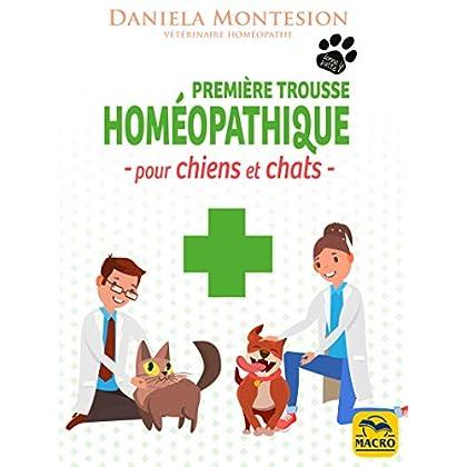 Première trousse Homéopathique pour chiens et chats: Un guide pratique pour le soin des chiens et des chats à tenir constamment à portée de main (Donne la Patte)