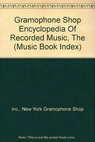 Gramophone Shop Encyclopedia Of Recorded Music, The (Music Book Index)