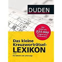 Duden - Das kleine Kreuzworträtsel-Lexikon: Für daheim und unterwegs - mit mehr als 225.000 Fragen und Antworten (Duden Rätselbücher)