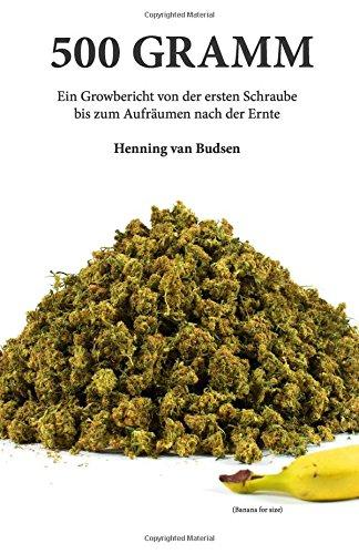 500 Gramm: Ein Growbericht von der ersten  Schraube bis zum Aufräumen nach der Ernte -