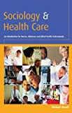 Sociology and health care: An Introduction for Nurses, Midwives and Allied Health Professionals