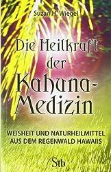 Die Heilkraft der Kahuna-Medizin: Weisheit & Naturheilmittel aus dem Regenwald Hawaiis