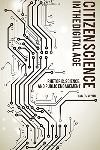 Citizen Science in the Digital Age: Rhetoric, Science, and Public Engagement (Alabama Rhetoric Culture and Social Critique Series) por James Wynn