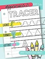 Apprenons à tracer : Lignes Formes Lettres : Cahier d'activités pour enfants : Âges 3 et +: Un cahier de graphisme pour...
