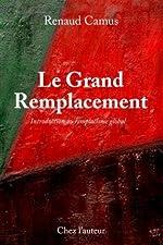 Le Grand Remplacement, quatrième édition, augmentée, Introduction au remplacisme global de Renaud Camus