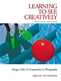 Learning to See Creatively: Design, Color and Composition in Photography