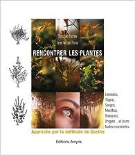 Rencontrer les Plantes - Approche par la méthode de Goethe par Christian Escriva