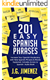 Spanish: 201 Easy Spanish Phrases: Increase Your Vocabulary With New Spanish Phrases & Words Explained. Includes Access to a Spanish Audio Book (English Edition)