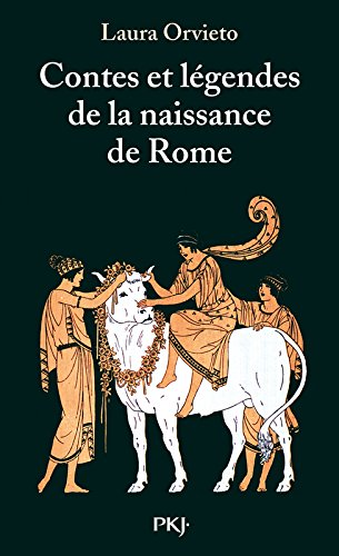 Contes et Légendes de la naissance de Rome par Laura Orvieto