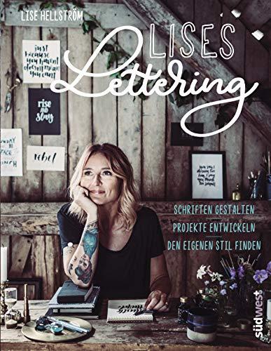 Lises Lettering: Schriften gestalten, den eigenen Stil finden, Projekte entwickeln - Handlettering lernen mit verflucht viel Liebe und Humor von der bekannten Instagrammerin @inkandlise