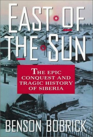 East of the Sun: The Epic Conquest and Tragic History of Siberia by Benson Bobrick (1992-10-01)