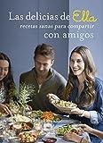 LAS DELICIAS DE ELLA, RECETAS SANAS PARA DISFRUTAR CON TUS AMIGOS (Salamandra Fun & Food)
