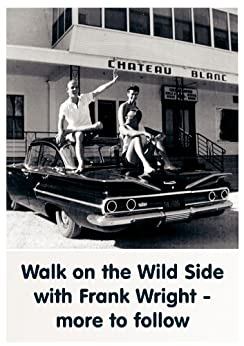 Walk on the Wild Side with Frank Wright - More to Follow by [Wright, Frank]
