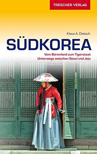 Reiseführer Südkorea: Vom Bärenland zum Tigerstaat - Unterwegs zwischen Seoul und Jeju (Trescher-Reihe Reisen) - Südkorea Reiseführer