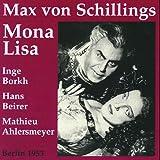 Von Schillings : Mona Lisa. Heger, Ahlersmeyer, Borkh, Beirer, Lang.