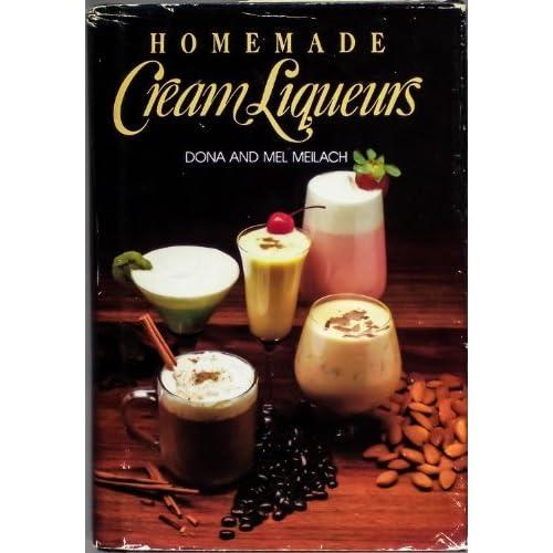 Homemade cream liqueurs by Dona Z Meilach (1986-08-02)