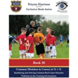 Common Mistakes to Correct at 11 v 11: Identifying and Solving Common Real Game Situation Problems in the Training Environment (Soccer Awareness)