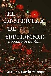 EL DESPERTAR DE SEPTIEMBRE: Trilogía LA GUERRA DE LAS VIAS I: Crónica de los primeros 30 días de movilizaciones contra el