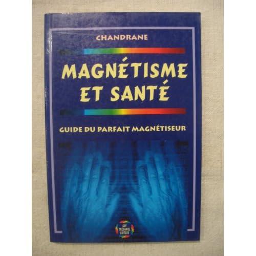 Magnétisme et Santé : Guide du parfait magnétiseur