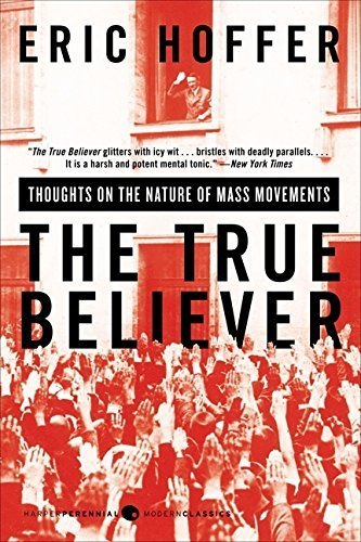 The True Believer: Thoughts on the Nature of Mass Movements (Perennial Classics) by Eric Hoffer (2009-02-17)