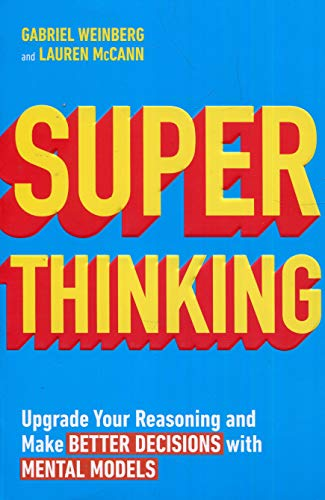 Super Thinking: Upgrade Your Reasoning and Make Better Decisions with Mental Models (Big Agenda)