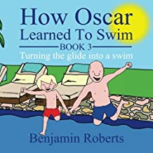 How Oscar Learned To Swim: Turning the glide into a swim: Volume 3