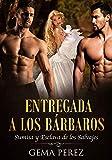 Entregada a los Bárbaros: Sumisa y Esclava de los Salvajes (Novela de Fantasía y Erótica)