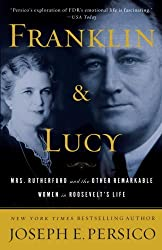 Franklin and Lucy: Mrs. Rutherfurd and the Other Remarkable Women in Roosevelt's Life by Joseph Persico (2009-05-12)