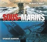 Sous-marins : la fascinante aventure des guerriers du silence (1776-2002) | Dunmore, Spencer. Auteur