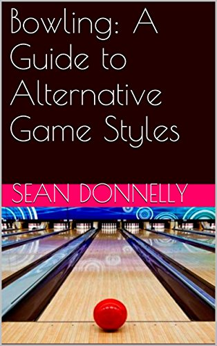 Bowling: A Guide to Alternative Game Styles (English Edition) por Sean Donnelly