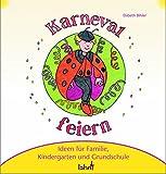 Mit Kindern Karneval, Fastnacht und Fasching feiern: Ideen für Familie, Kindergarten und Grundschule