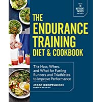 The Endurance Training Diet & Cookbook: The How, When, and What for Fueling Runners and (High Performance Protein Bar)